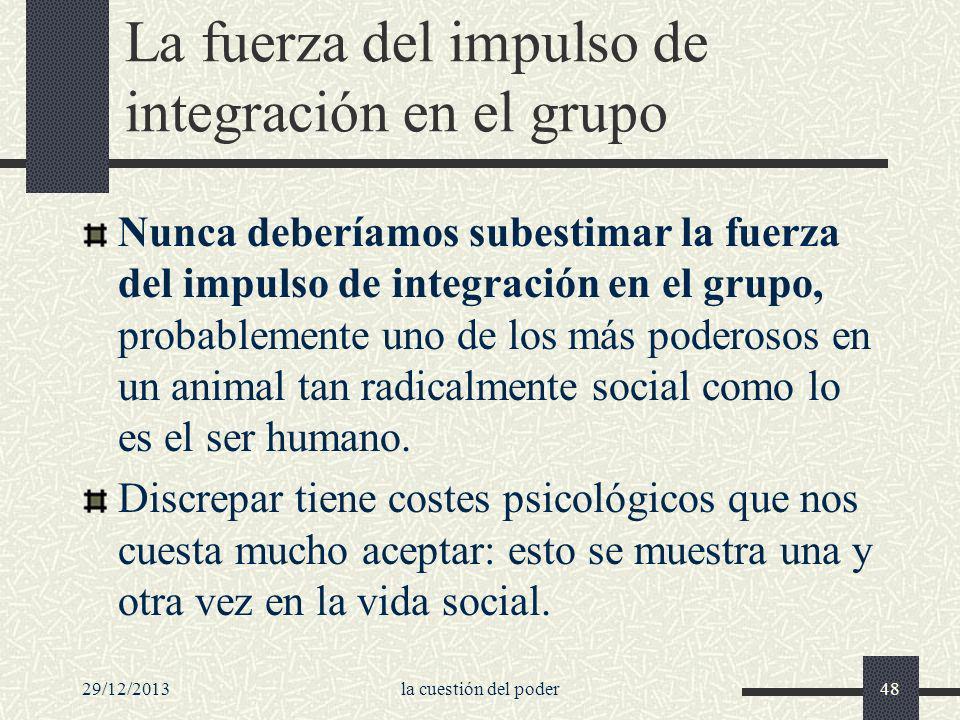 29/12/2013la cuestión del poder48 La fuerza del impulso de integración en el grupo Nunca deberíamos subestimar la fuerza del impulso de integración en