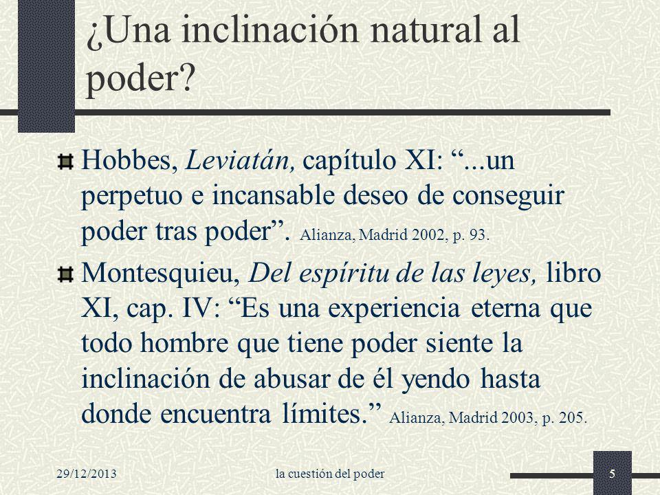 29/12/2013la cuestión del poder5 ¿Una inclinación natural al poder? Hobbes, Leviatán, capítulo XI:...un perpetuo e incansable deseo de conseguir poder