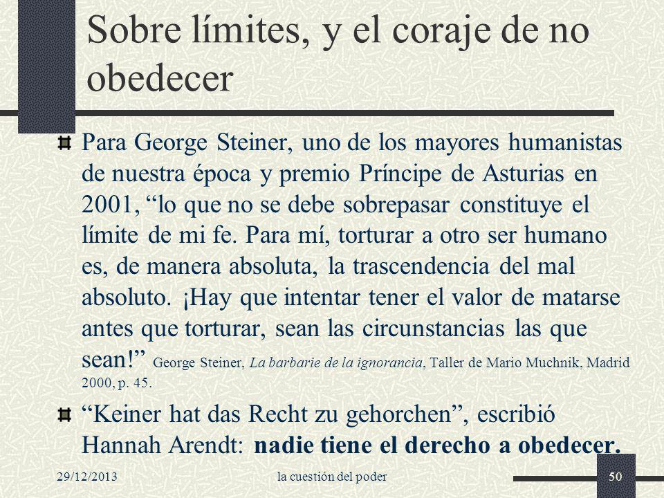 29/12/2013la cuestión del poder50 Sobre límites, y el coraje de no obedecer Para George Steiner, uno de los mayores humanistas de nuestra época y prem