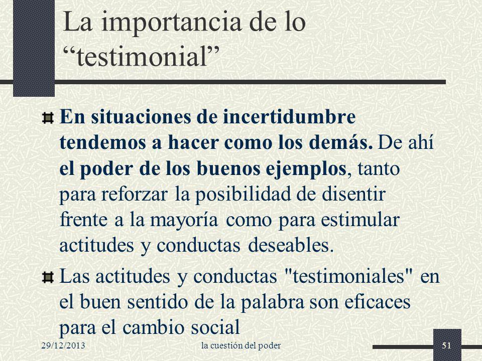 29/12/2013la cuestión del poder51 La importancia de lo testimonial En situaciones de incertidumbre tendemos a hacer como los demás. De ahí el poder de