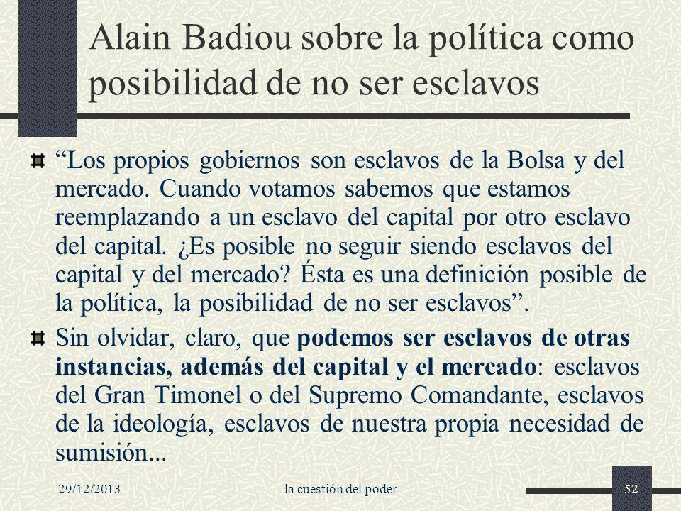 29/12/2013la cuestión del poder52 Alain Badiou sobre la política como posibilidad de no ser esclavos Los propios gobiernos son esclavos de la Bolsa y