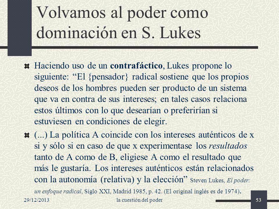 29/12/2013la cuestión del poder53 Volvamos al poder como dominación en S. Lukes Haciendo uso de un contrafáctico, Lukes propone lo siguiente: El {pens