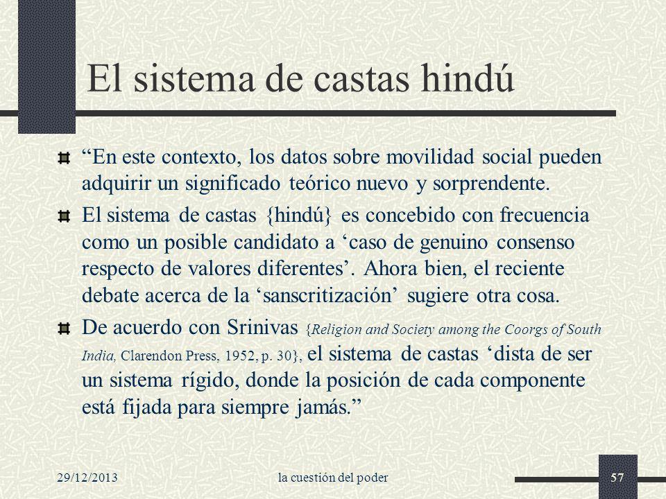 29/12/2013la cuestión del poder57 El sistema de castas hindú En este contexto, los datos sobre movilidad social pueden adquirir un significado teórico