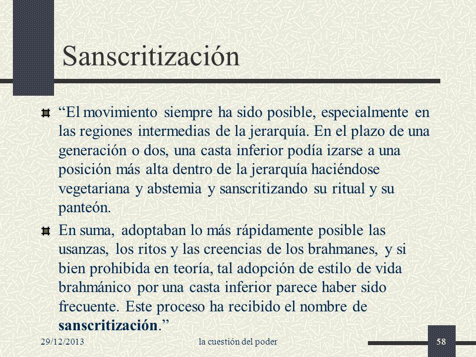 29/12/2013la cuestión del poder58 Sanscritización El movimiento siempre ha sido posible, especialmente en las regiones intermedias de la jerarquía. En