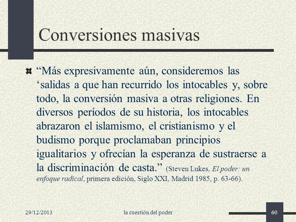 29/12/2013la cuestión del poder60 Conversiones masivas Más expresivamente aún, consideremos las salidas a que han recurrido los intocables y, sobre to