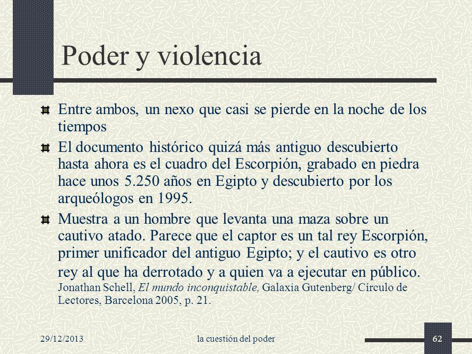 29/12/2013la cuestión del poder62 Poder y violencia Entre ambos, un nexo que casi se pierde en la noche de los tiempos El documento histórico quizá má