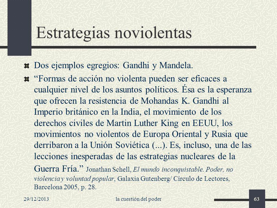 29/12/2013la cuestión del poder63 Estrategias noviolentas Dos ejemplos egregios: Gandhi y Mandela. Formas de acción no violenta pueden ser eficaces a