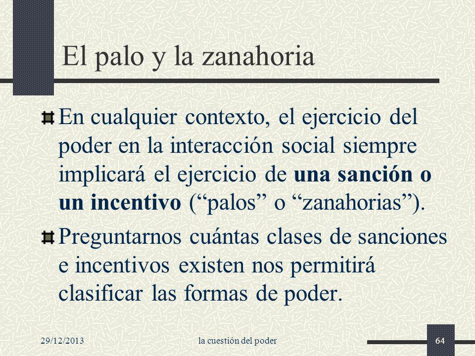 29/12/2013la cuestión del poder64 El palo y la zanahoria En cualquier contexto, el ejercicio del poder en la interacción social siempre implicará el e