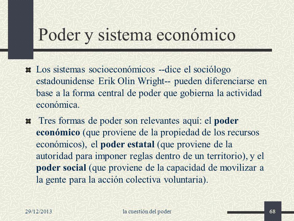 29/12/2013la cuestión del poder68 Poder y sistema económico Los sistemas socioeconómicos --dice el sociólogo estadounidense Erik Olin Wright-- pueden