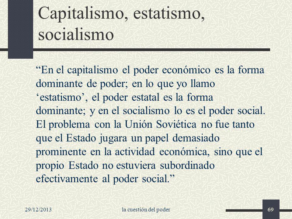 29/12/2013la cuestión del poder69 Capitalismo, estatismo, socialismo En el capitalismo el poder económico es la forma dominante de poder; en lo que yo