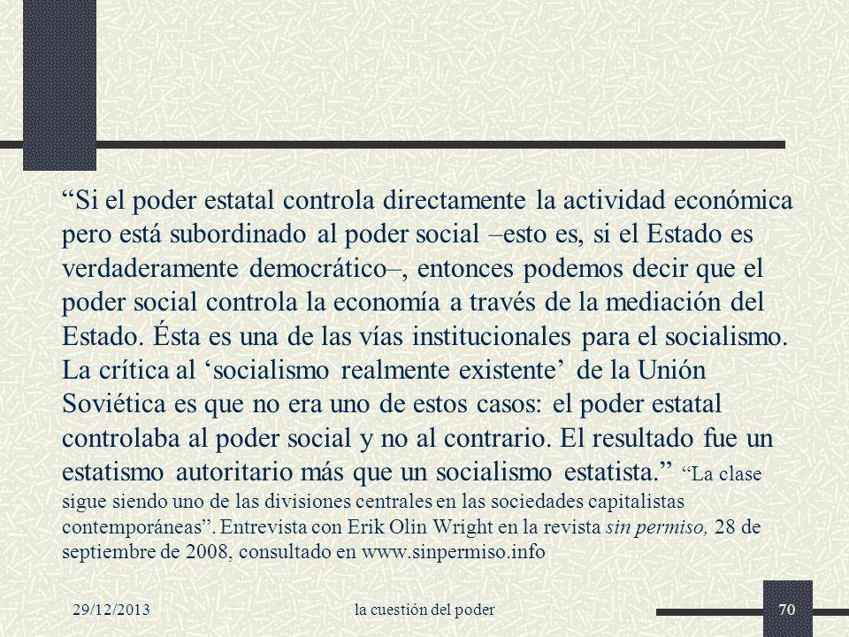 29/12/2013la cuestión del poder70 Si el poder estatal controla directamente la actividad económica pero está subordinado al poder social –esto es, si