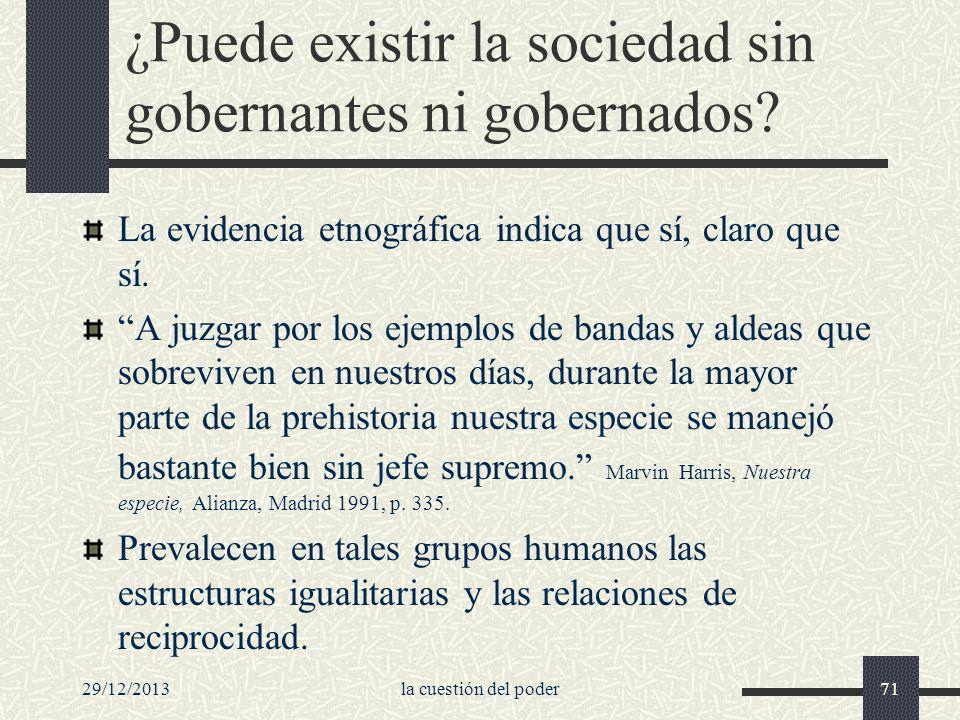29/12/2013la cuestión del poder71 ¿Puede existir la sociedad sin gobernantes ni gobernados? La evidencia etnográfica indica que sí, claro que sí. A ju