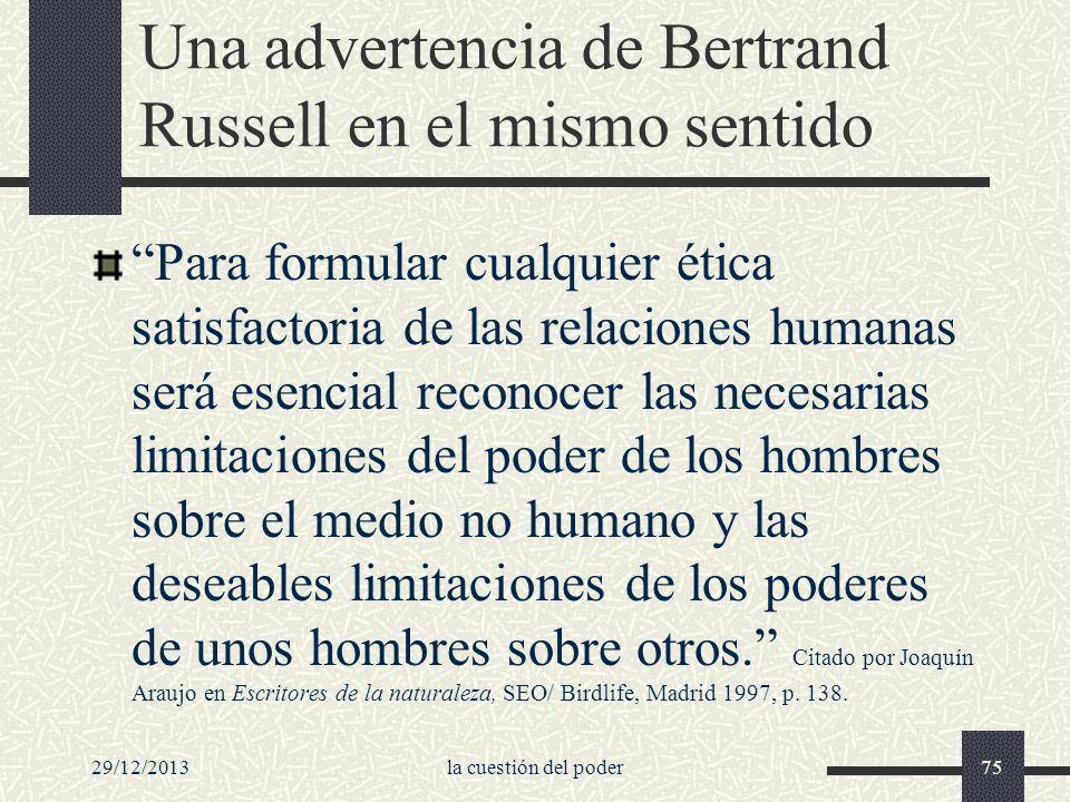 29/12/2013la cuestión del poder75 Una advertencia de Bertrand Russell en el mismo sentido Para formular cualquier ética satisfactoria de las relacione
