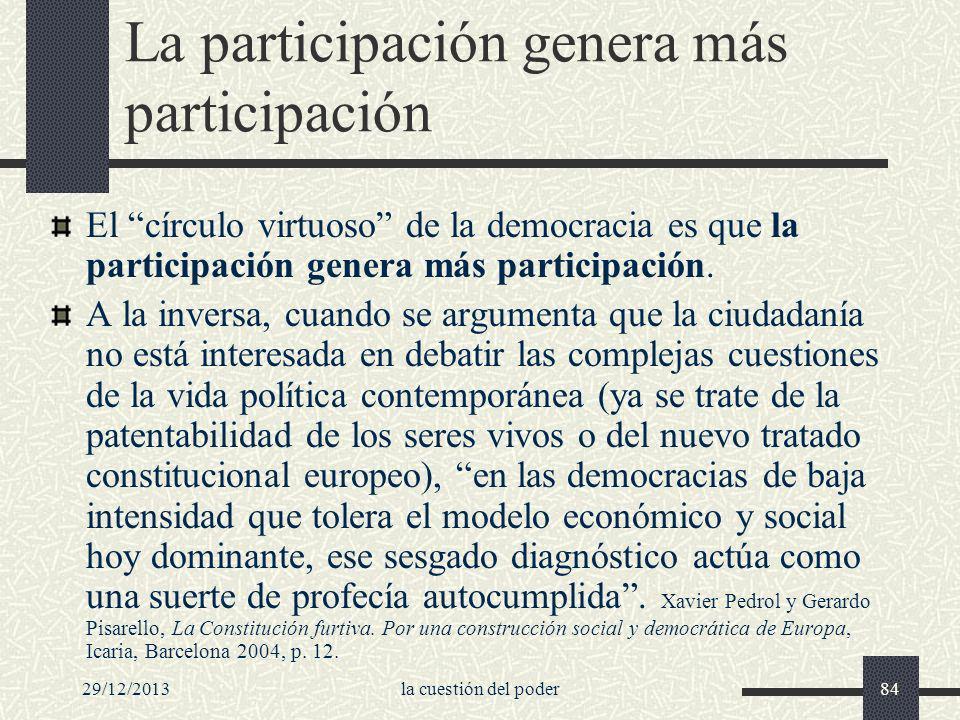 29/12/2013la cuestión del poder84 La participación genera más participación El círculo virtuoso de la democracia es que la participación genera más pa