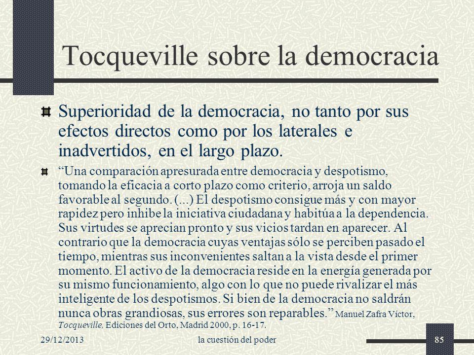 29/12/2013la cuestión del poder85 Tocqueville sobre la democracia Superioridad de la democracia, no tanto por sus efectos directos como por los latera
