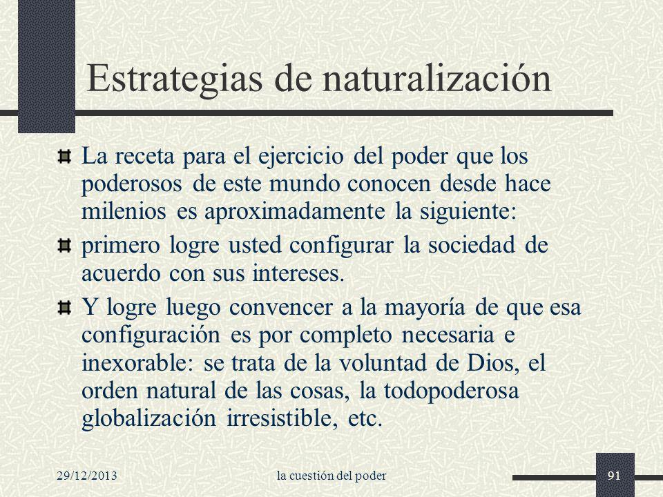 29/12/2013la cuestión del poder91 Estrategias de naturalización La receta para el ejercicio del poder que los poderosos de este mundo conocen desde ha