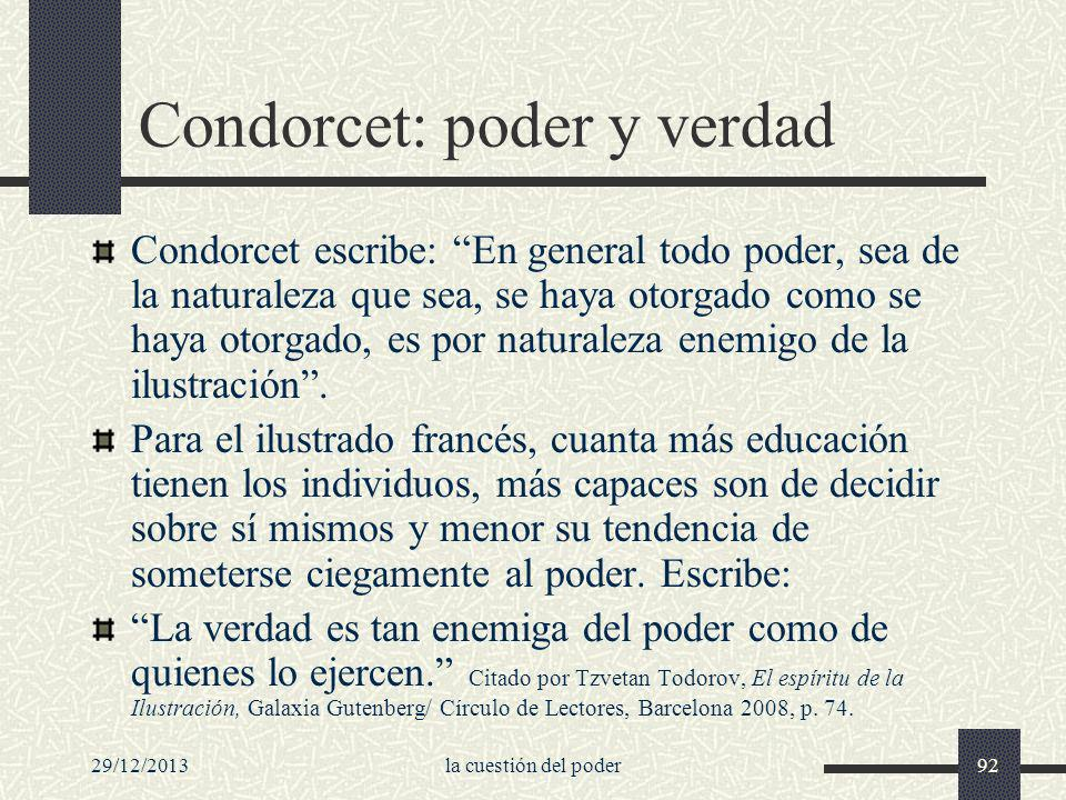 29/12/2013la cuestión del poder92 Condorcet: poder y verdad Condorcet escribe: En general todo poder, sea de la naturaleza que sea, se haya otorgado c