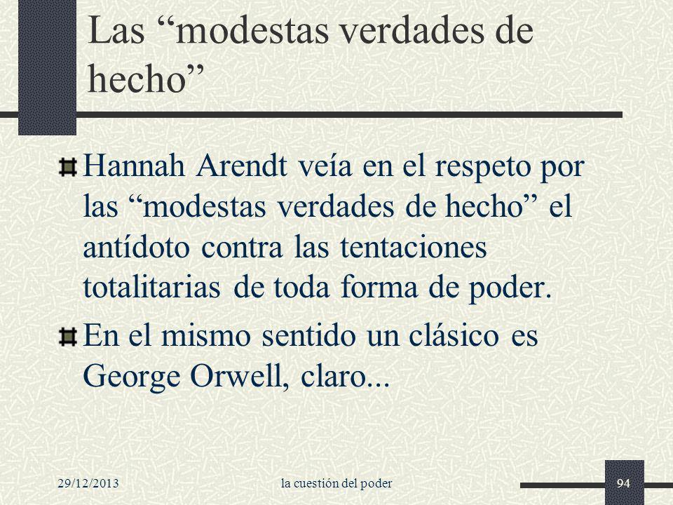 29/12/2013la cuestión del poder94 Las modestas verdades de hecho Hannah Arendt veía en el respeto por las modestas verdades de hecho el antídoto contr
