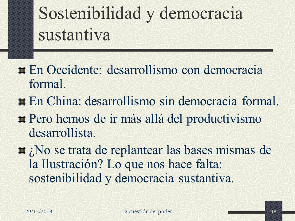 29/12/2013la cuestión del poder98 Sostenibilidad y democracia sustantiva En Occidente: desarrollismo con democracia formal. En China: desarrollismo si