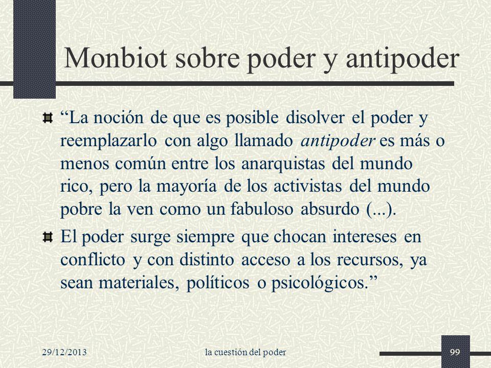 29/12/2013la cuestión del poder99 Monbiot sobre poder y antipoder La noción de que es posible disolver el poder y reemplazarlo con algo llamado antipo