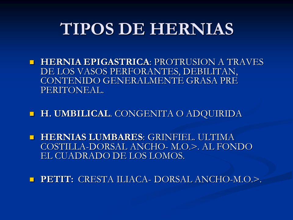 TIPOS DE HERNIAS H. INTERNAS: 1 A 2 %. FOSA DUODENAL SUP. 50 %,INF. LADO ISQUIERDO O DE TREITZ, PARADUODENAL O DE LANCEST (RARA), MESENTERICO PARIETAL