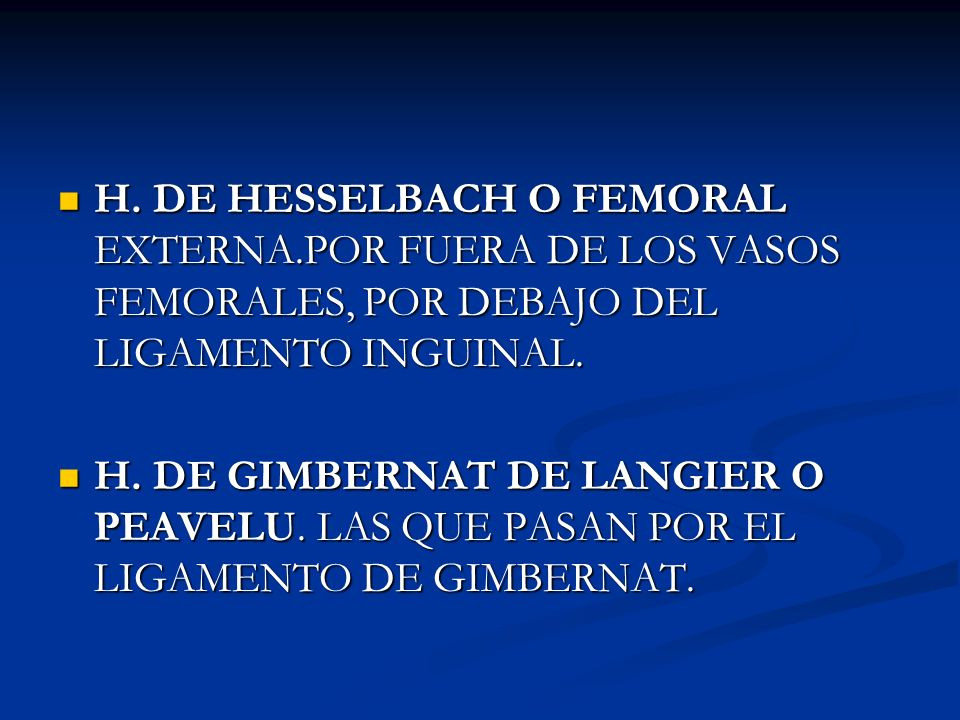 OTRAS HERNIAS H. PREVASCULAR, OCUPA VAINA FEMORAL POR DELANTE DE LOS VASOS ES MUY RARA. H. PREVASCULAR, OCUPA VAINA FEMORAL POR DELANTE DE LOS VASOS E