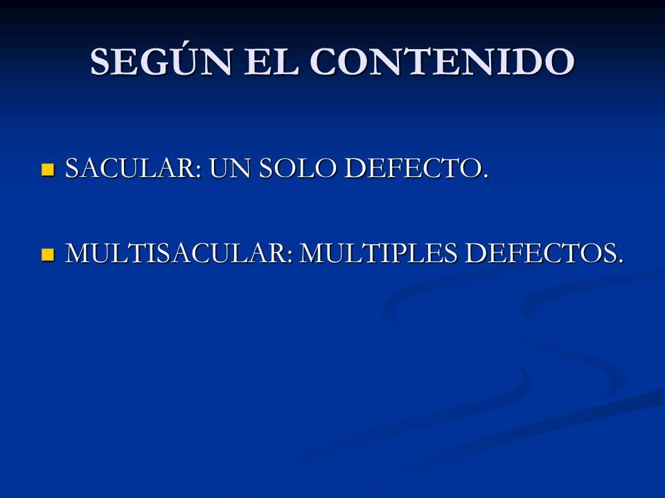 SEGÚN EL CONTENIDO SACULAR: UN SOLO DEFECTO.SACULAR: UN SOLO DEFECTO.