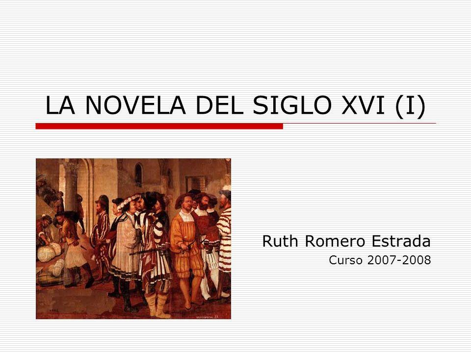 LA NOVELA DEL SIGLO XVI (I) Ruth Romero Estrada Curso 2007-2008