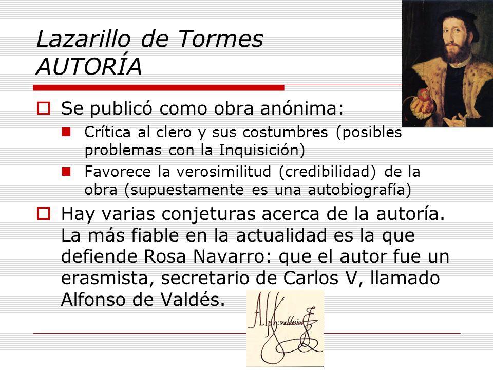 Lazarillo de Tormes AUTORÍA Se publicó como obra anónima: Crítica al clero y sus costumbres (posibles problemas con la Inquisición) Favorece la verosi