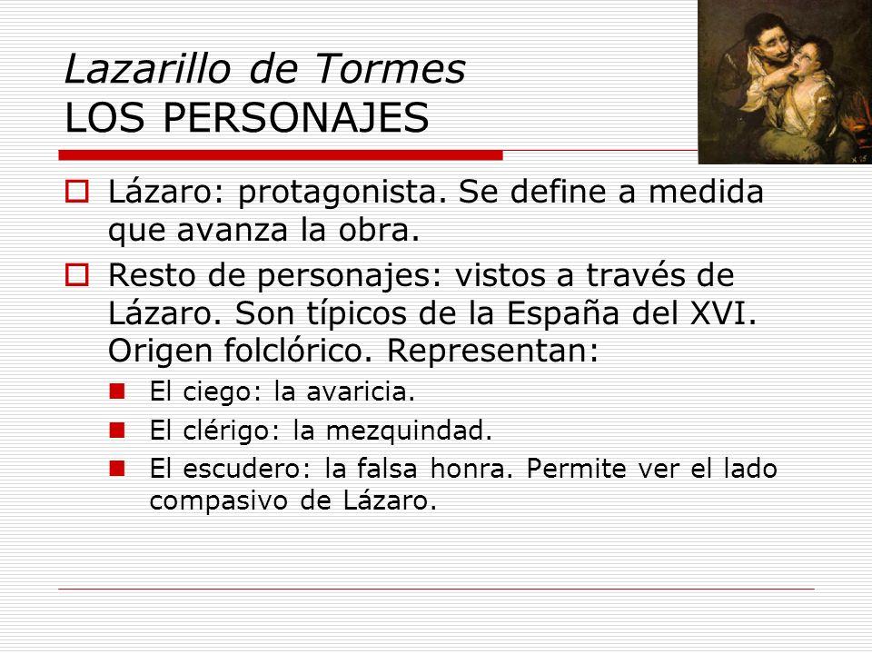 Lazarillo de Tormes LOS PERSONAJES Lázaro: protagonista. Se define a medida que avanza la obra. Resto de personajes: vistos a través de Lázaro. Son tí