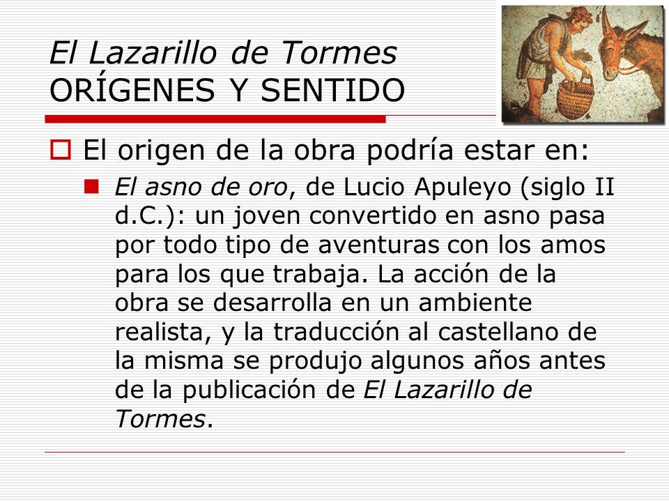El Lazarillo de Tormes ORÍGENES Y SENTIDO El origen de la obra podría estar en: El asno de oro, de Lucio Apuleyo (siglo II d.C.): un joven convertido