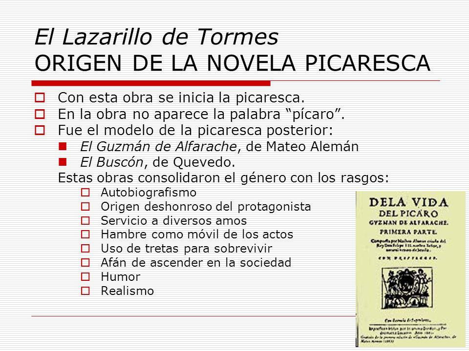 El Lazarillo de Tormes ORIGEN DE LA NOVELA PICARESCA Con esta obra se inicia la picaresca. En la obra no aparece la palabra pícaro. Fue el modelo de l