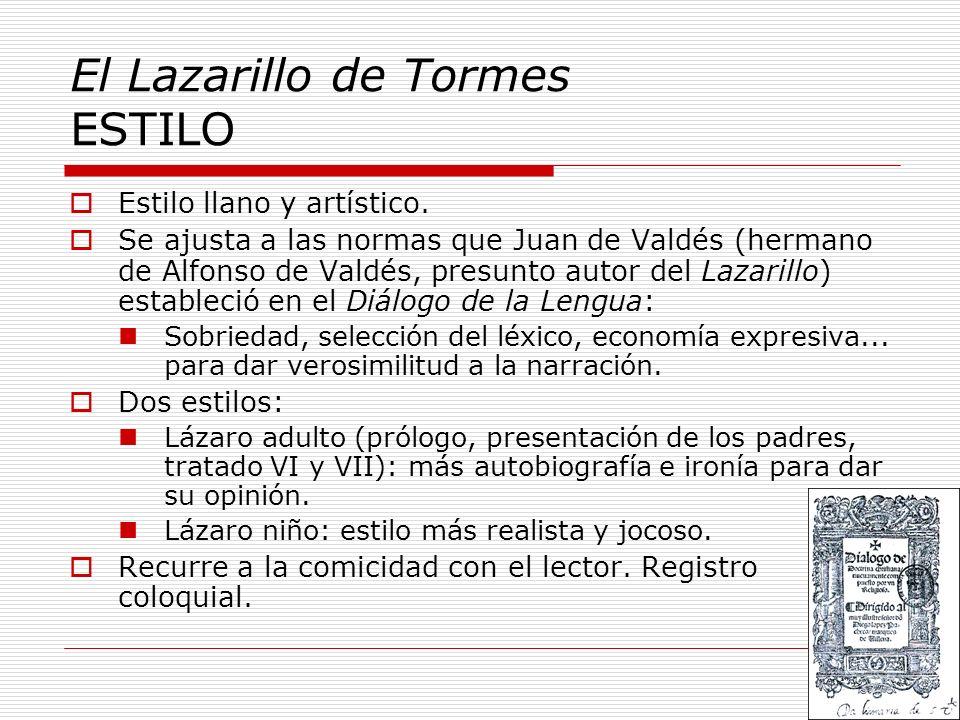 El Lazarillo de Tormes ESTILO Estilo llano y artístico. Se ajusta a las normas que Juan de Valdés (hermano de Alfonso de Valdés, presunto autor del La
