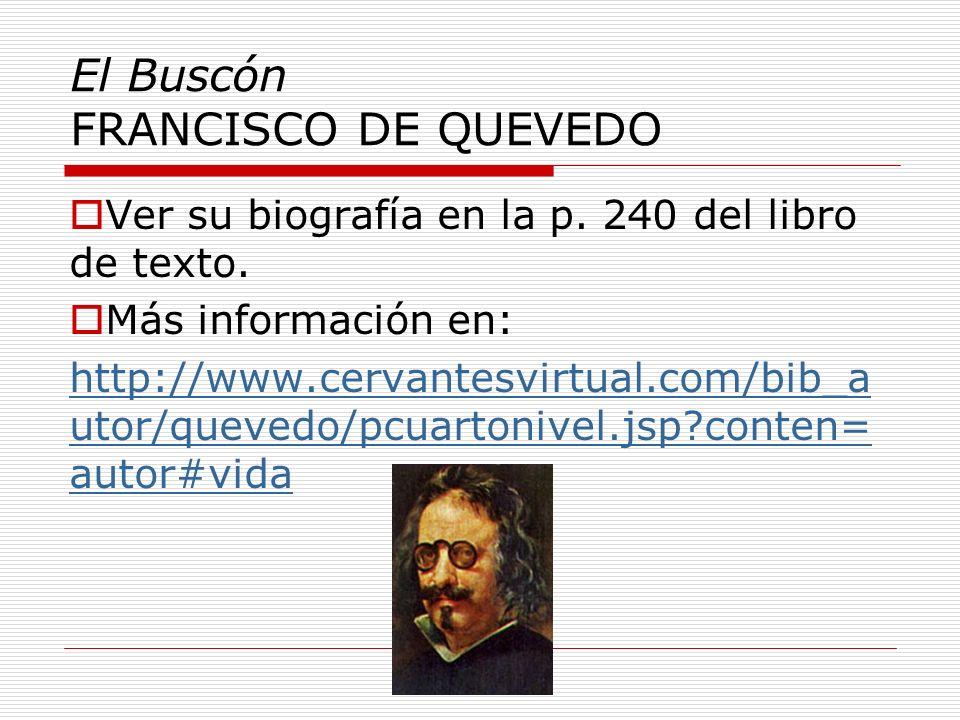 El Buscón FRANCISCO DE QUEVEDO Ver su biografía en la p. 240 del libro de texto. Más información en: http://www.cervantesvirtual.com/bib_a utor/queved