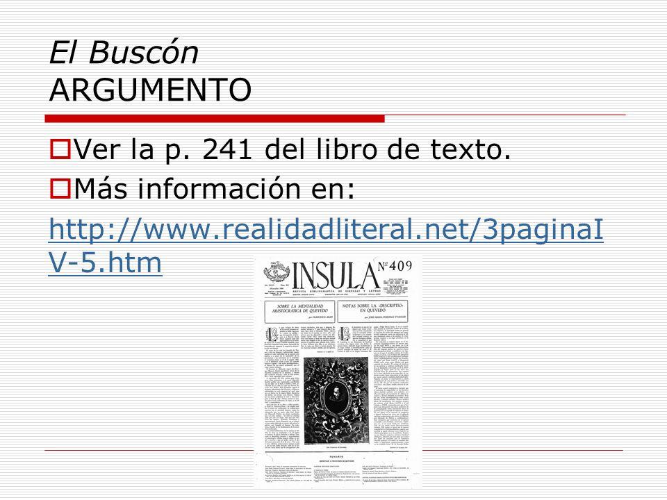 El Buscón ARGUMENTO Ver la p. 241 del libro de texto. Más información en: http://www.realidadliteral.net/3paginaI V-5.htm