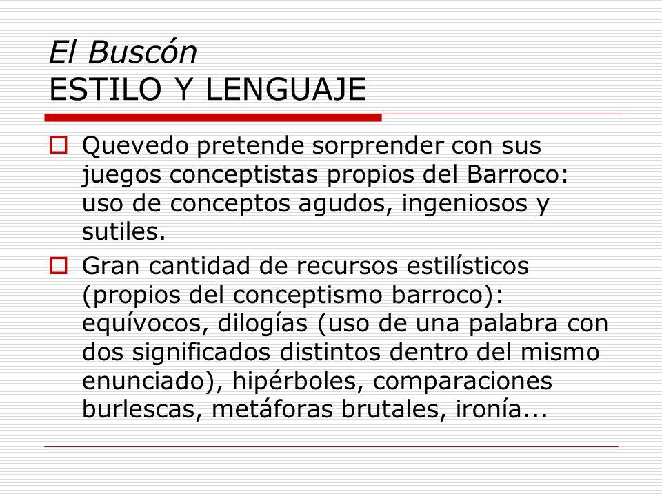 El Buscón ESTILO Y LENGUAJE Quevedo pretende sorprender con sus juegos conceptistas propios del Barroco: uso de conceptos agudos, ingeniosos y sutiles