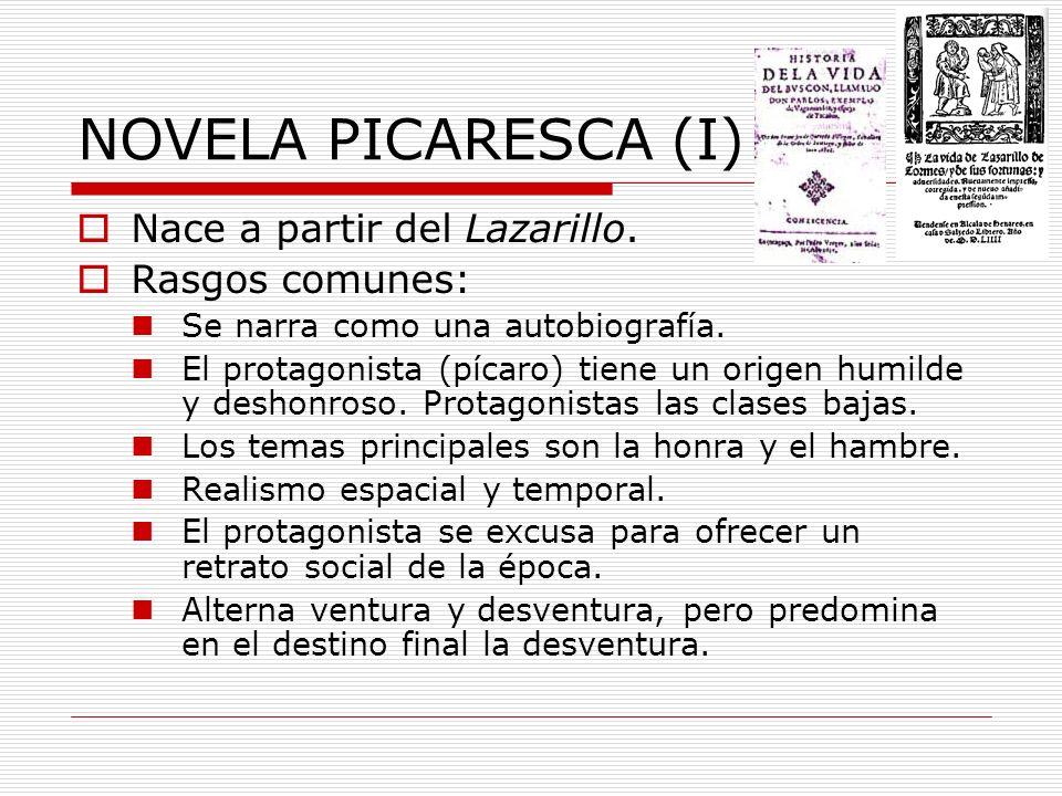 NOVELA PICARESCA (I) Nace a partir del Lazarillo. Rasgos comunes: Se narra como una autobiografía. El protagonista (pícaro) tiene un origen humilde y