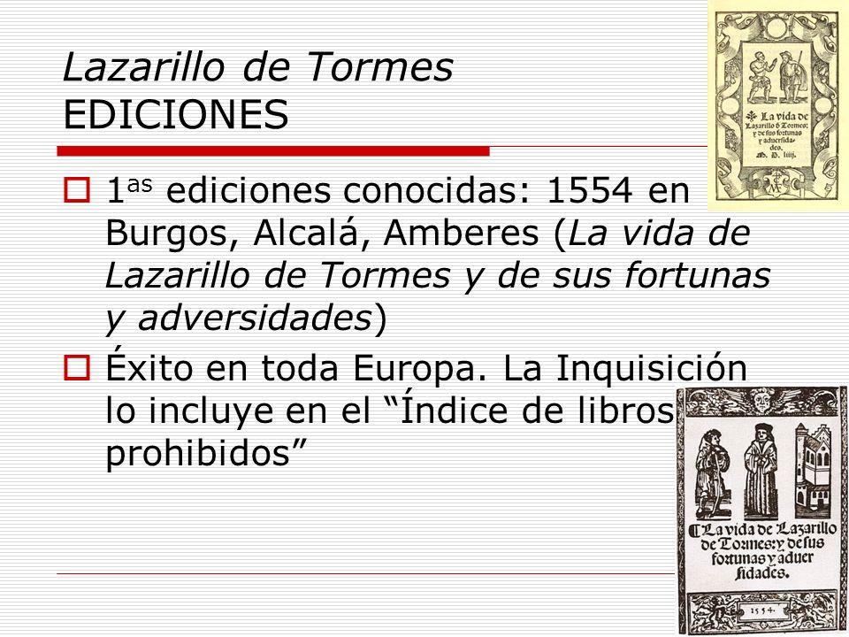 Lazarillo de Tormes EDICIONES 1 as ediciones conocidas: 1554 en Burgos, Alcalá, Amberes (La vida de Lazarillo de Tormes y de sus fortunas y adversidad