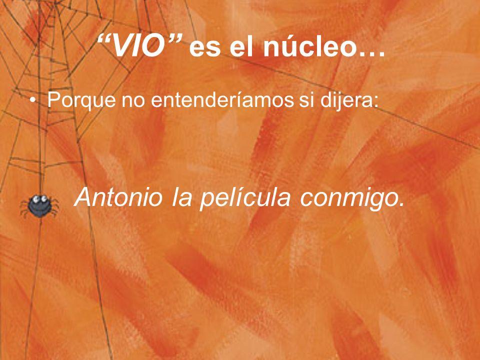 VIO es el núcleo… Porque no entenderíamos si dijera: Antonio la película conmigo.