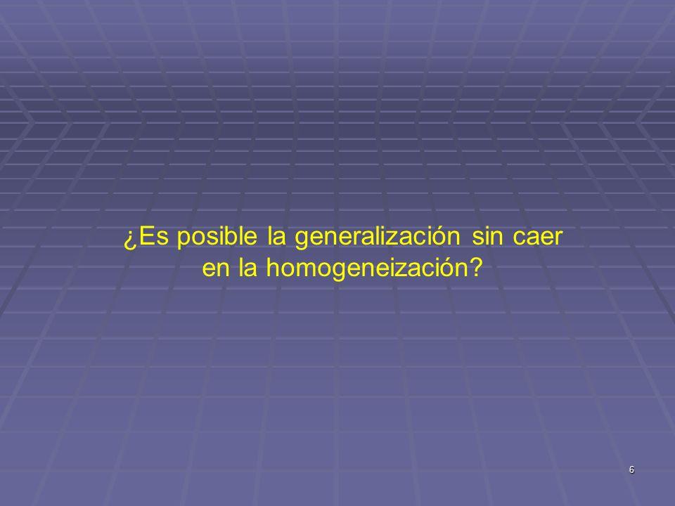 6 ¿Es posible la generalización sin caer en la homogeneización?