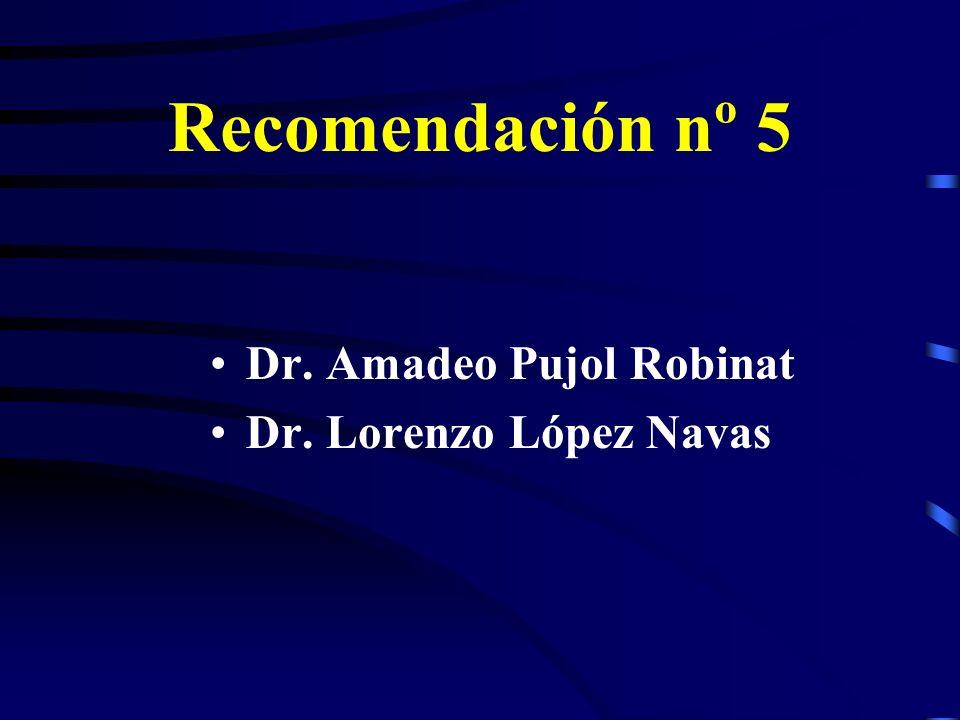 Recomendación nº 5 Dr. Amadeo Pujol Robinat Dr. Lorenzo López Navas