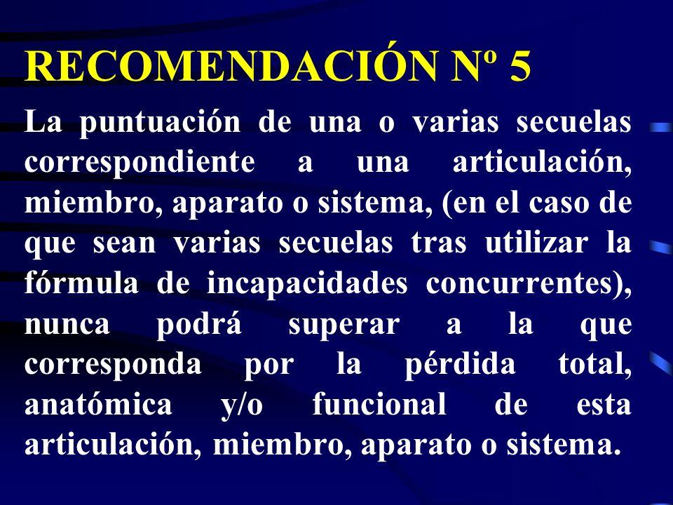 RECOMENDACIÓN Nº 5 La puntuación de una o varias secuelas correspondiente a una articulación, miembro, aparato o sistema, (en el caso de que sean vari