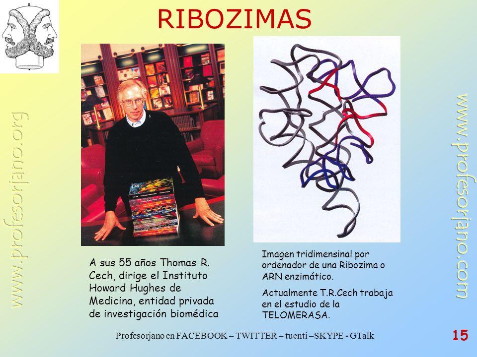 Profesorjano en FACEBOOK – TWITTER – tuenti –SKYPE - GTalk 15 RIBOZIMAS A sus 55 años Thomas R. Cech, dirige el Instituto Howard Hughes de Medicina, e