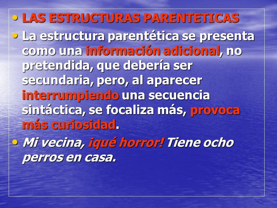 LAS ESTRUCTURAS PARENTETICAS LAS ESTRUCTURAS PARENTETICAS La estructura parentética se presenta como una información adicional, no pretendida, que deb