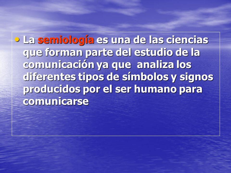 La semiología es una de las ciencias que forman parte del estudio de la comunicación ya que analiza los diferentes tipos de símbolos y signos producid