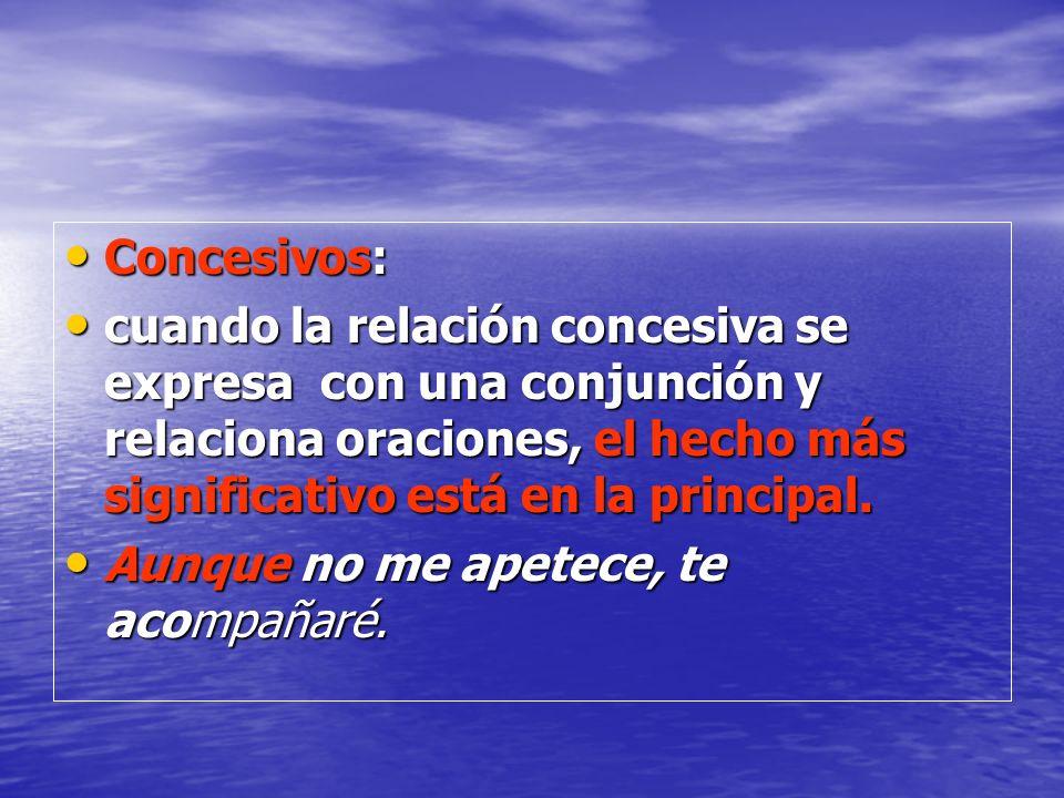 Concesivos: Concesivos: cuando la relación concesiva se expresa con una conjunción y relaciona oraciones, el hecho más significativo está en la princi