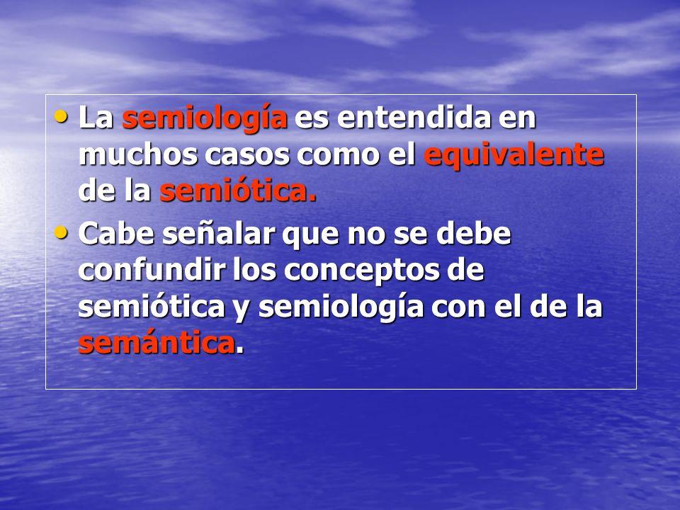 La semiología es entendida en muchos casos como el equivalente de la semiótica. La semiología es entendida en muchos casos como el equivalente de la s