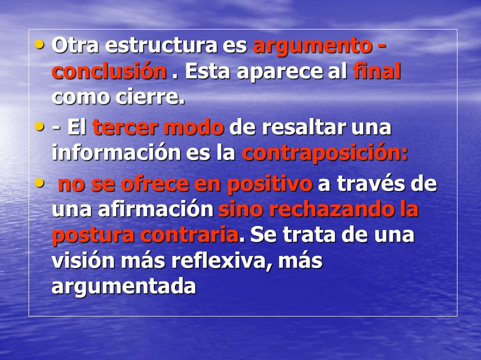 Otra estructura es argumento - conclusión. Esta aparece al final como cierre. Otra estructura es argumento - conclusión. Esta aparece al final como ci