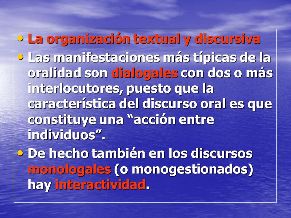 La organización textual y discursiva La organización textual y discursiva Las manifestaciones más típicas de la oralidad son dialogales con dos o más