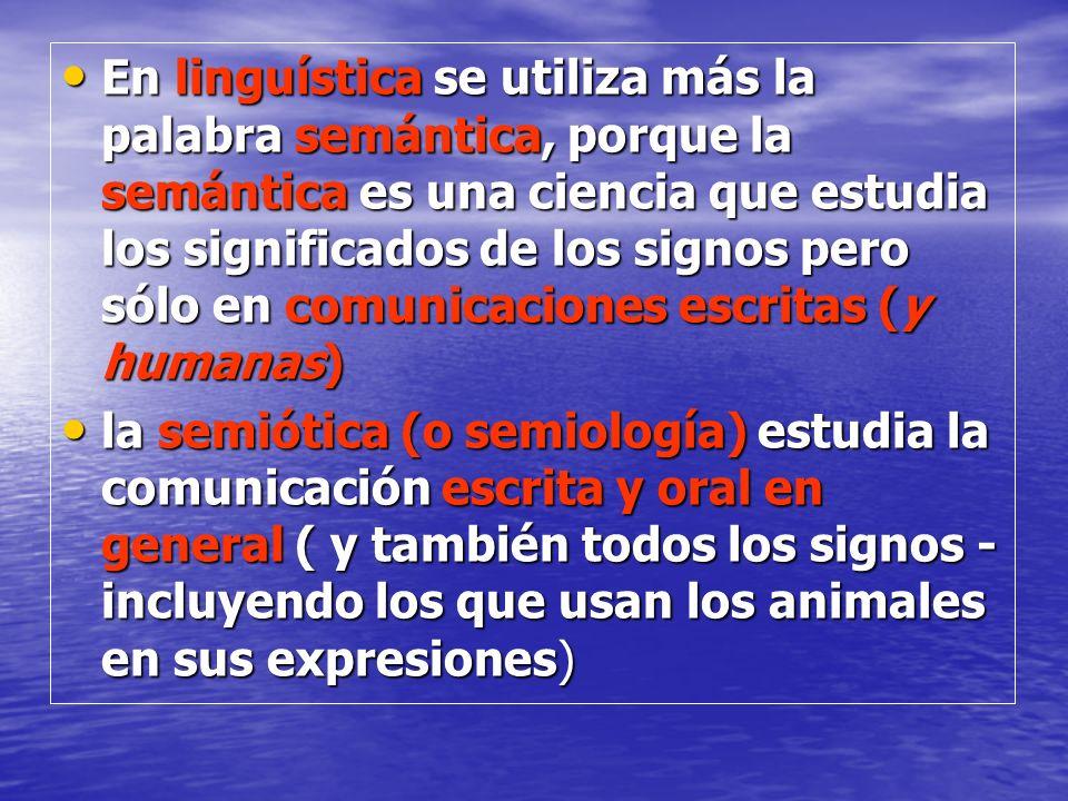 En linguística se utiliza más la palabra semántica, porque la semántica es una ciencia que estudia los significados de los signos pero sólo en comunic